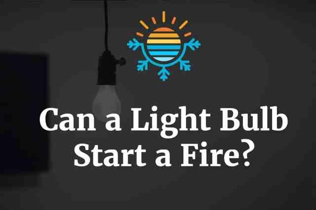 Can a Light Bulb Start a Fire