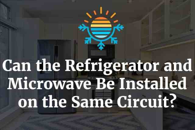 Can the refrigerator and microwave be installed on the same circuit