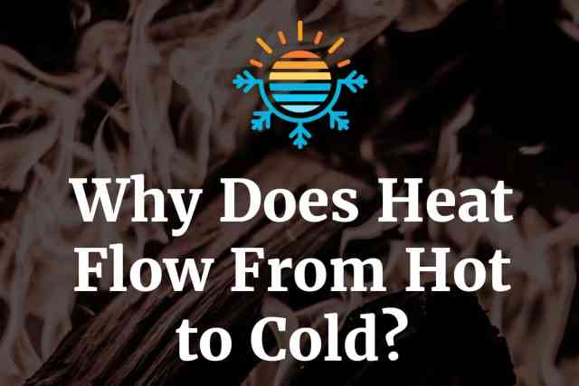 Why Does Heat  Flow From Hot  to Cold?