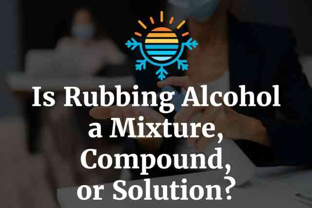 Is rubbing alcohol a mixture compound or solution