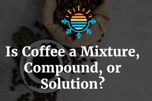 Is coffee a mixture, compound, or solution?