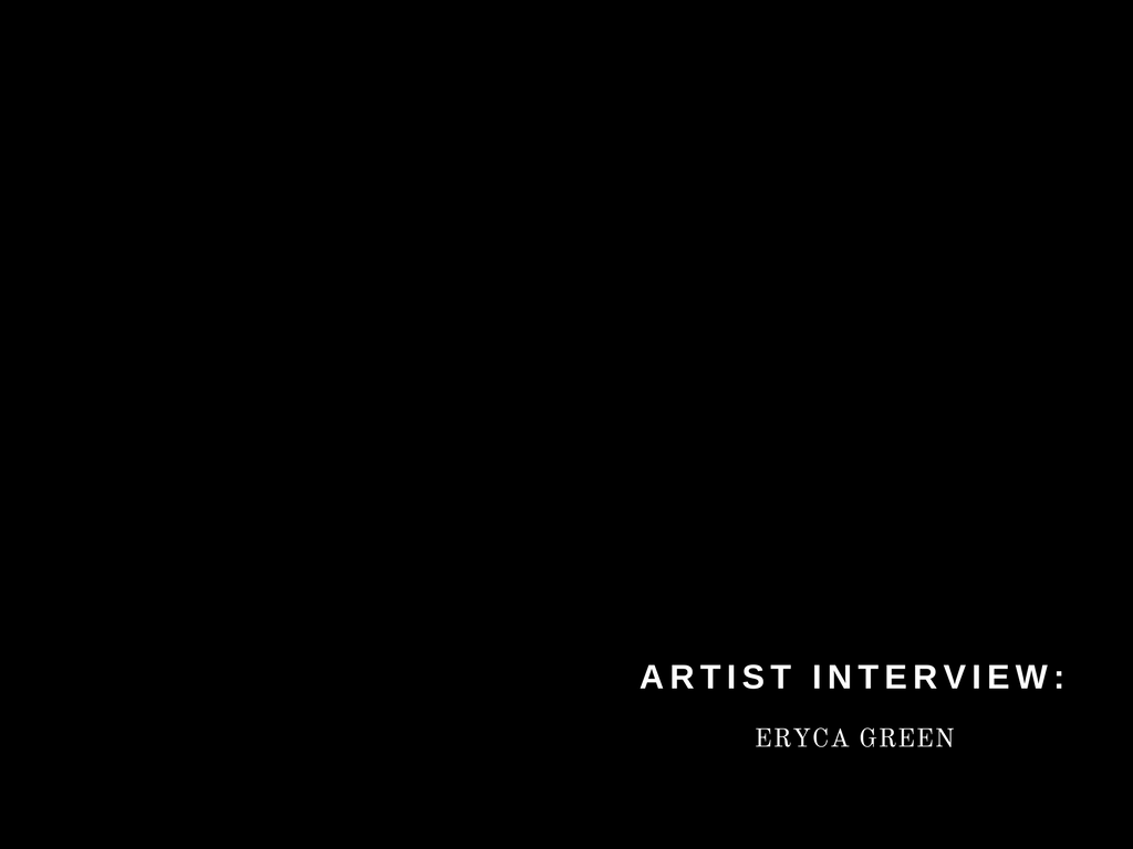 Artist Interview: Eryca Green