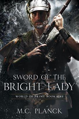 Sword of the Bright Lady by M. C. Planck