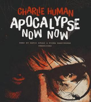 Audiobook Review: Apocalypse Now Now by Charlie Human