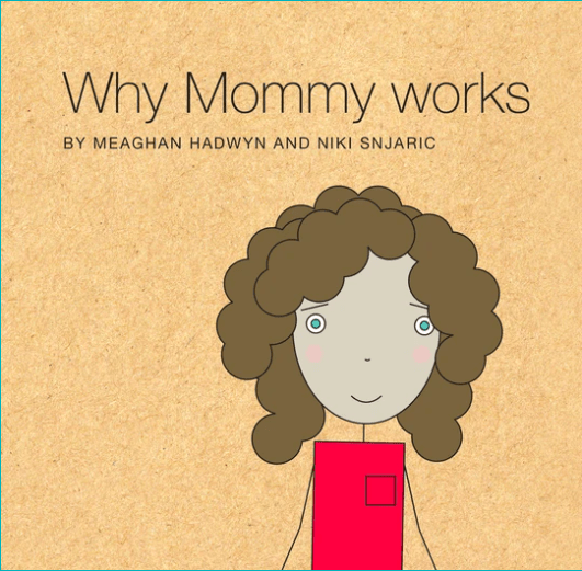 Why mommy works - a book with life lessons about work.