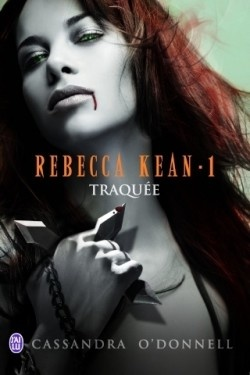 Rebecca Kean 1 - Traquée - Cassandra O'Donnell