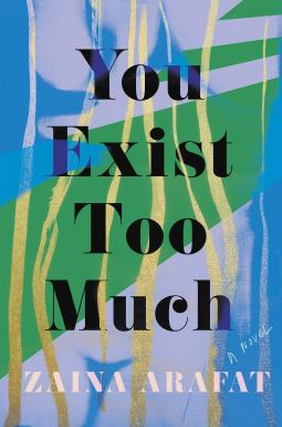 You Exist Too Much by Zaina Arafat book cover