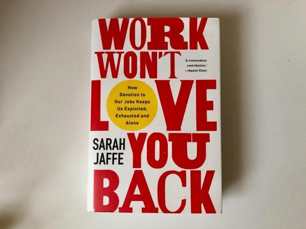 Work Won't Love You Back by Sarah Jaffe hardback copy