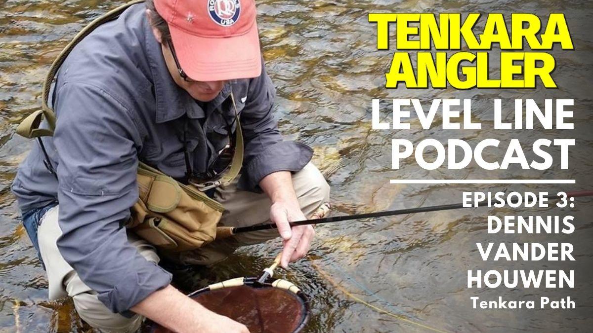 Tenkara Angler Level Line Podcast Episode 3 - Dennis Vander Houwen Tenkara Path