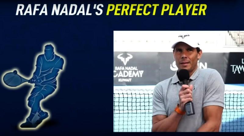 Rafael Nadal creates his perfect player
