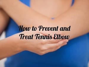 How to Prevent and Treat Tennis Elbow