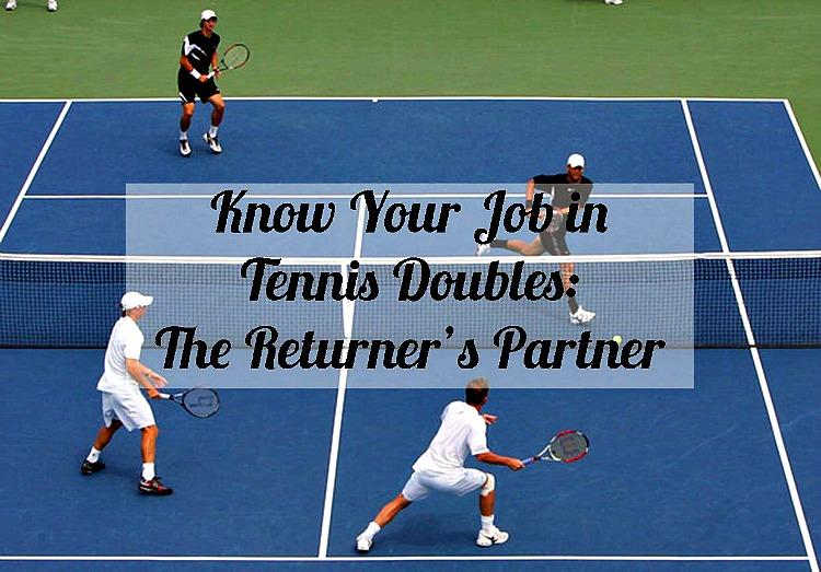 Know Your Job In Tennis Doubles The Returner S Partner Tqt 022