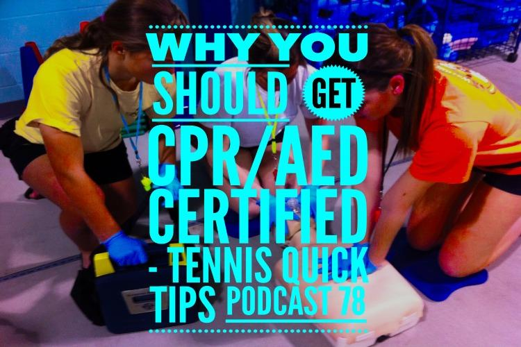 Why You Should Get CPR AED Certified - Tennis Quick Tips Podcast 78