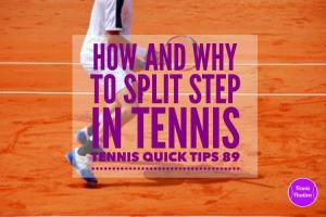 How and Why to Split Step in Tennis – Tennis Quick Tips Podcast 89