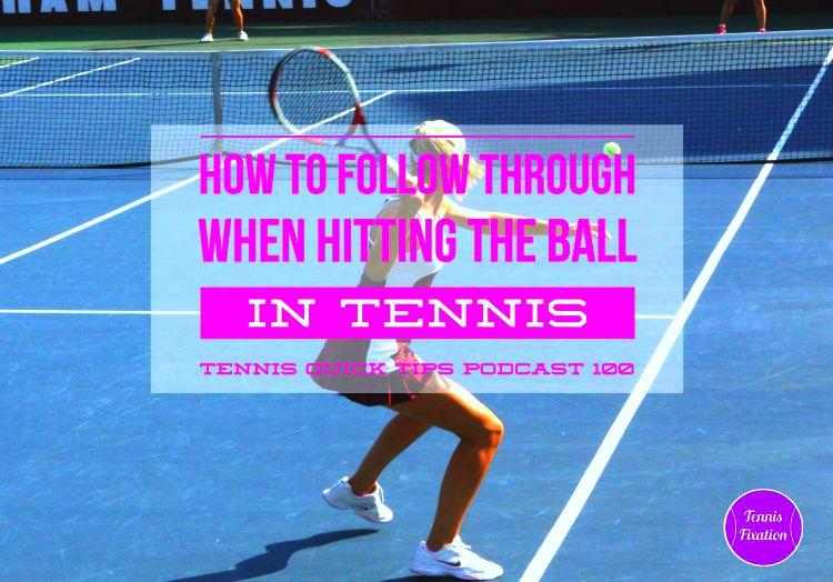 How To Follow Through When Hitting the Ball in Tennis - Tennis Quick Tips Podcast 100