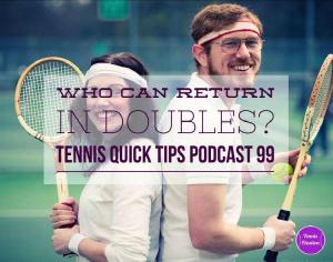 Who Can Return In Tennis Doubles? Tennis Quick Tips Podcast 99