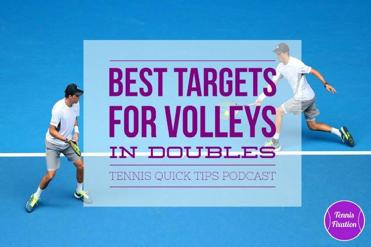 Best Targets for Volleys in Doubles - Tennis Quick Tips Podcast 106
