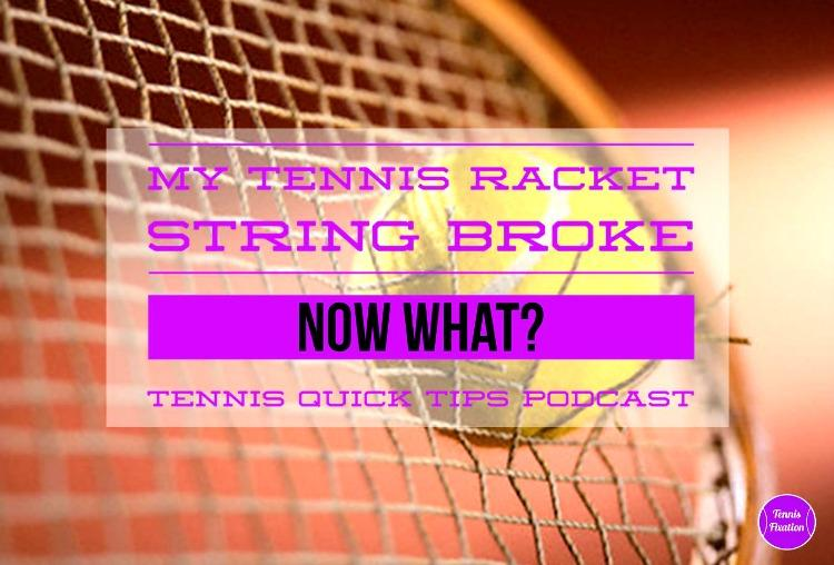 My Tennis Racket String Broke - Now What - Tennis Quick Tips Podcast 111