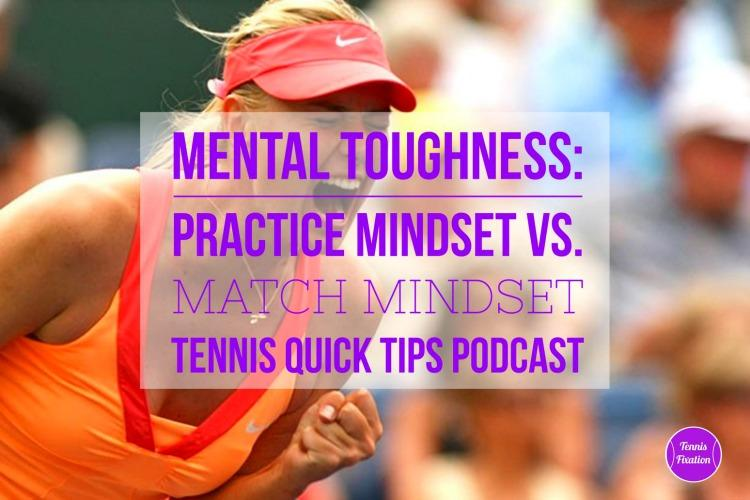Mental Toughness - Practice Mindset vs. Match Mindset