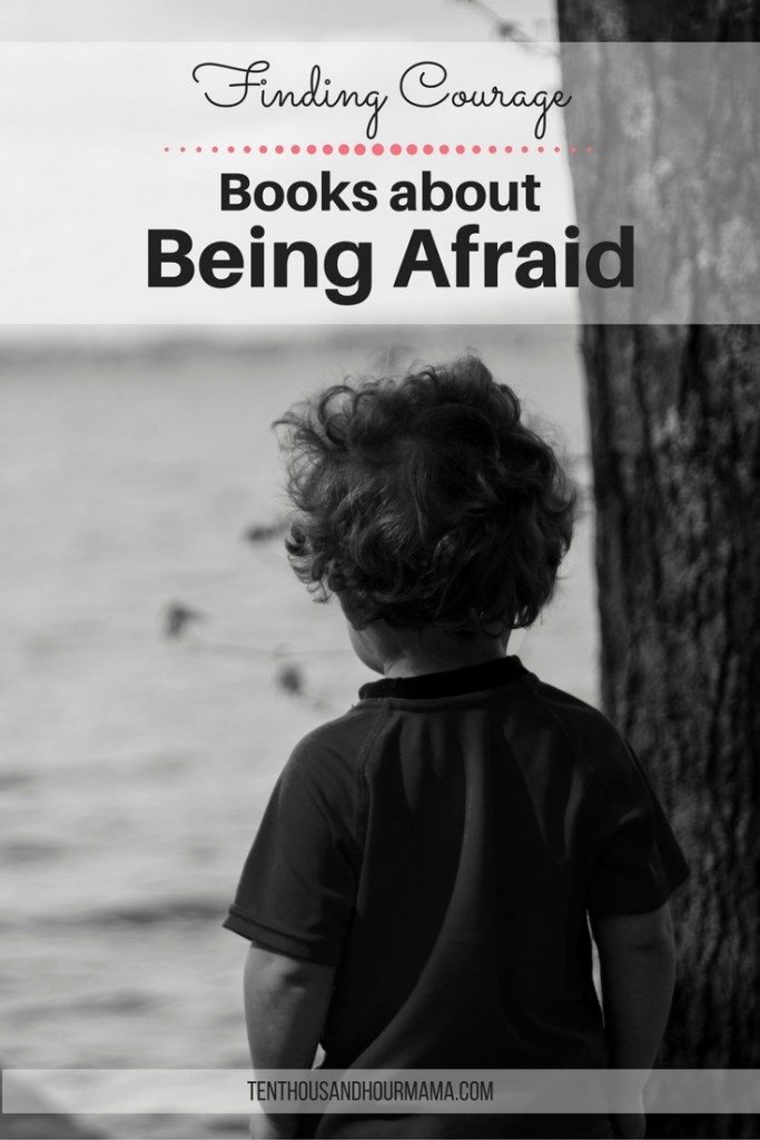 When your child is scared, books about being afraid can lend a little courage. Ten Thousand Hour Mama