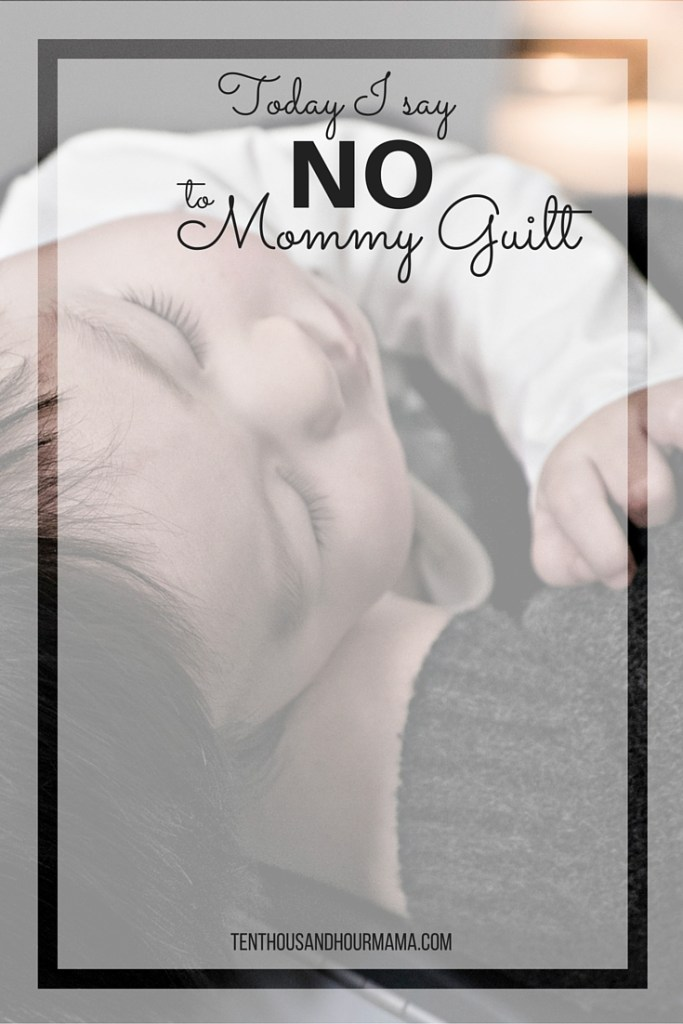 Today I say no to mommy guilt