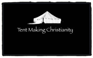 Welcome to Tent Making Christianity
