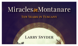 Larry Snyder - Miracles in Montanare: Ten Years in Tuscany