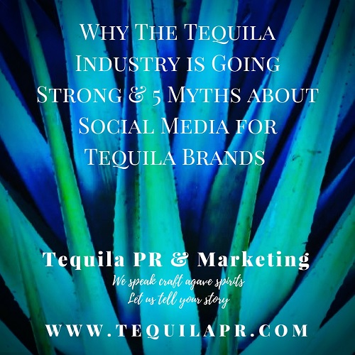 Why The Tequila Industry is Going Strong & 5 Myths about Social Media for Tequila Brands
