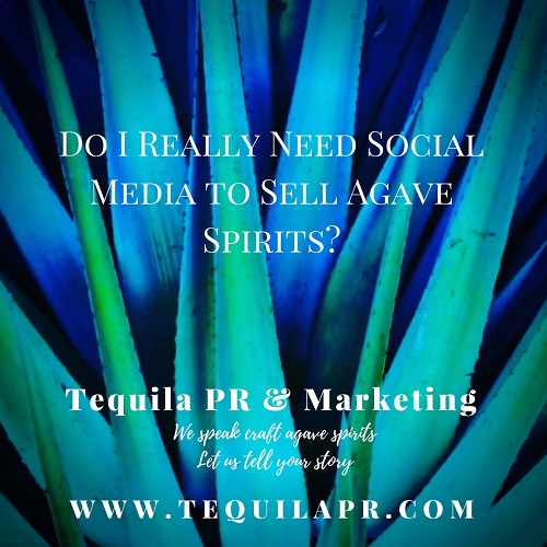 Do I Really Need Social Media to Sell Tequila & Agave Spirits?