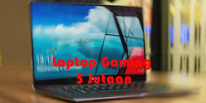 Laptop Gaming 5 Jutaan -2