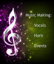 Music Making: Vocals, Horn, Events