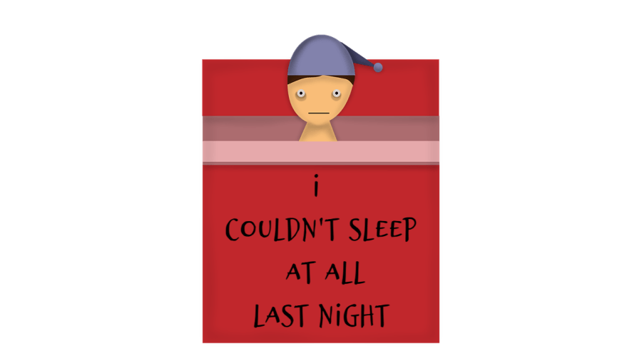 cartoon of sleepless person in bed with title I Couldn't Sleep at all Last Night.