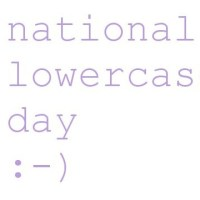 national lowercase day - You Don't Need to SHOUT!!
