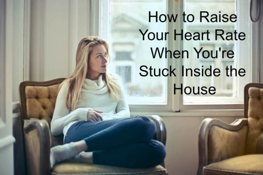 How to Raise Your Heart Rate When You're Stuck Inside the House