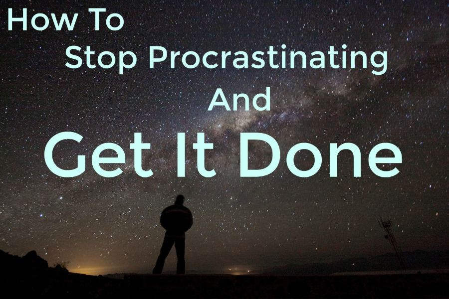 how to stop procrastinating and Get It Done