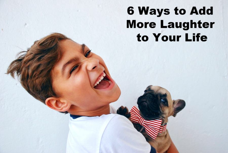 6 Ways to Add More Laughter to Your Life