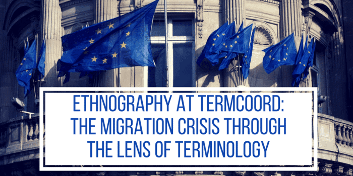 Ethnography at Termcoord: The Migration Crisis through the lens of Terminology - Building with the European Union flags