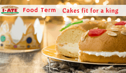 I·ATE Food Term: Cakes fit for a king
