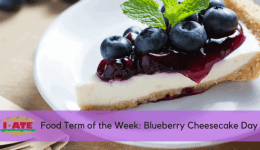 I·ATE Food Term of the Week: Blueberry Cheesecake Day