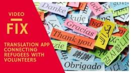 Video Fix: Translation app for refugees