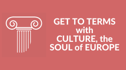 GET TO TERMS with CULTURE, the SOUL of EUROPE