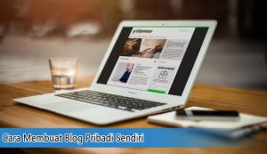 Cara Membuat Blog Pribadi Sendiri