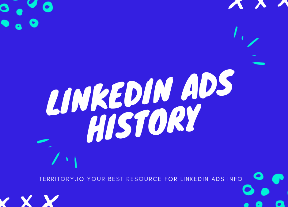 History of LinkedIn Ads (so far!)
