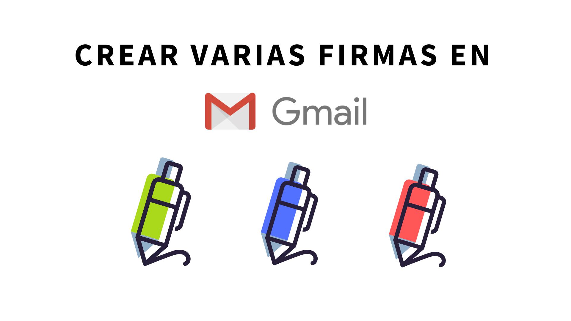 Crear y usar diferentes firmas para tu correo en Gmail