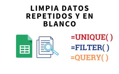 Limpiar datos repetidos en una base de datos de correos en Google Sheets usando UNIQUE(), FILTER() y QUERY()