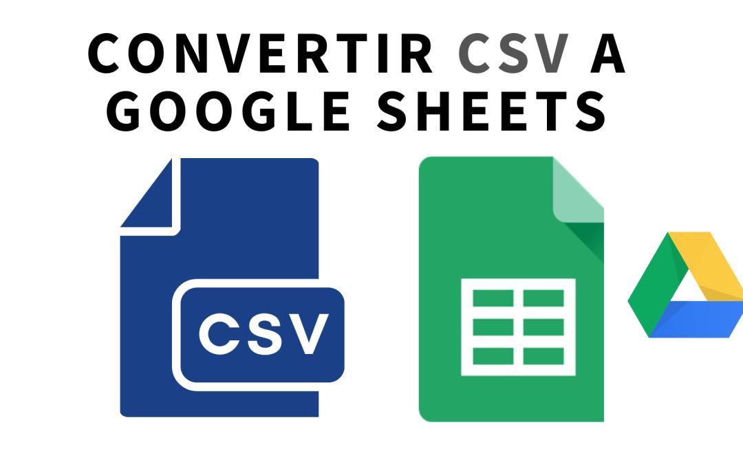 Convertir CSV a Sheets