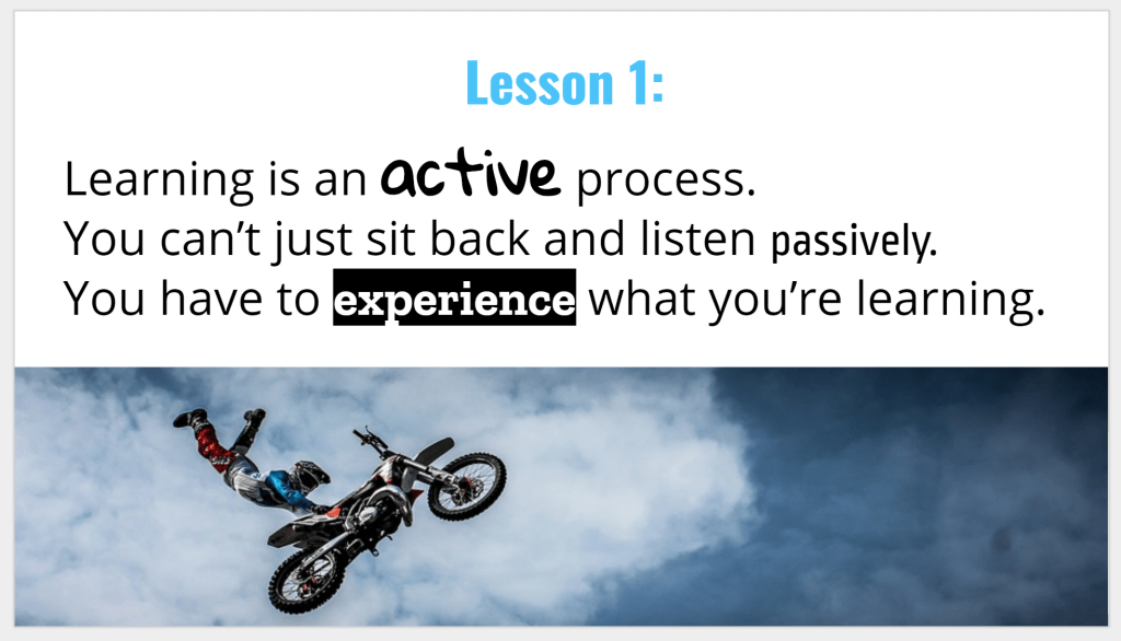 """""""Learning is an active process. You can't just sit back and listen passively. You have to experience what you're learning."""
