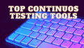Top Continuos Testing Tools
