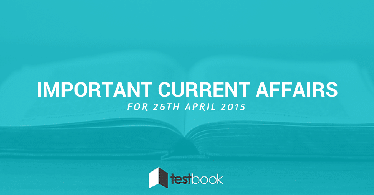 Important Current Affairs 26th April 2015 with PDF