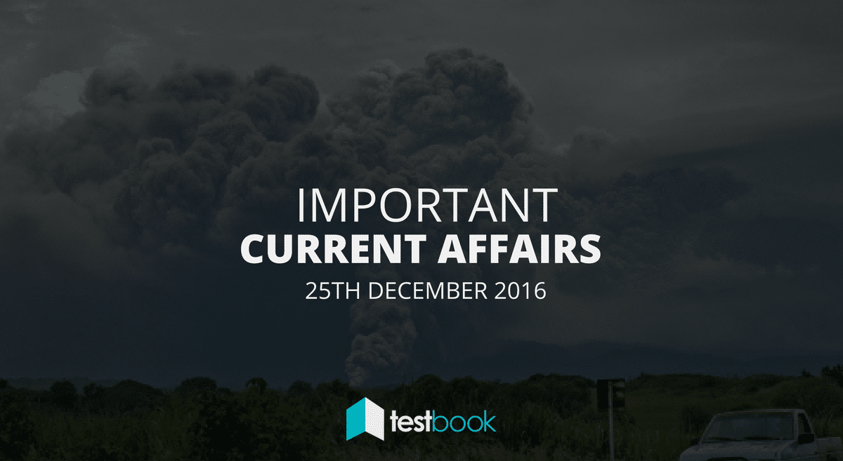 Important Current Affairs 25th December 2016 with PDF